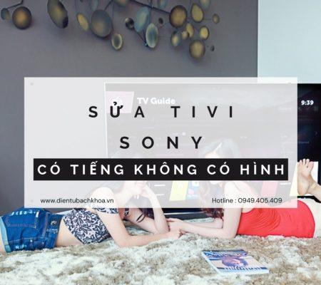 Sửa Tivi Sony có tiếng không có hình